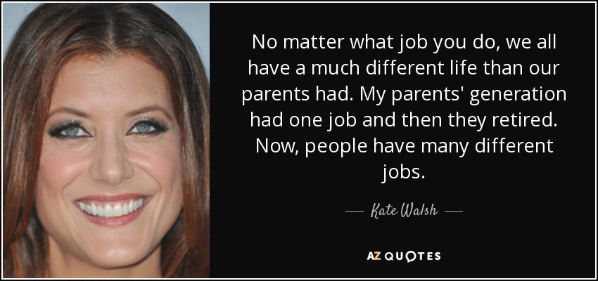 83ade7c8b0 Kate Walsh quote  No matter what job you do