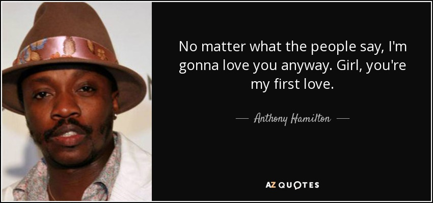 No Matter What People Say Quotes: Anthony Hamilton Quote: No Matter What The People Say, I'm