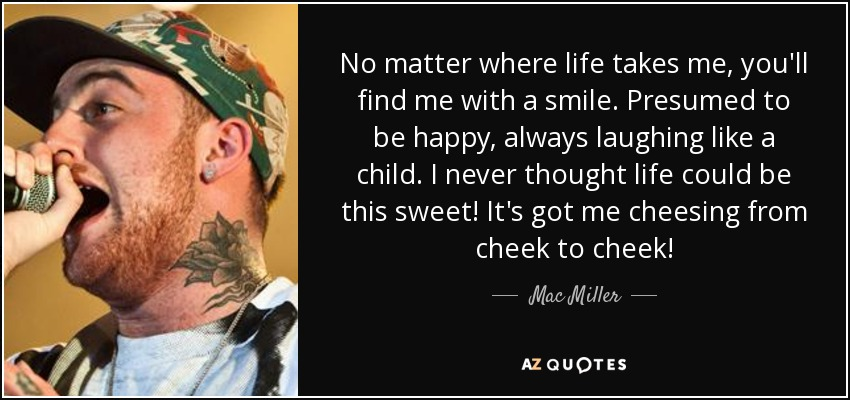 Mac Miller Quote No Matter Where Life Takes Me Youll Find Me With