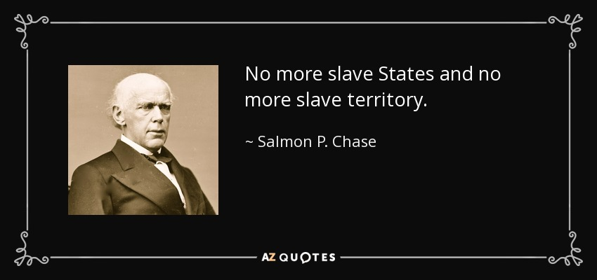 No more slave States and no more slave territory. - Salmon P. Chase