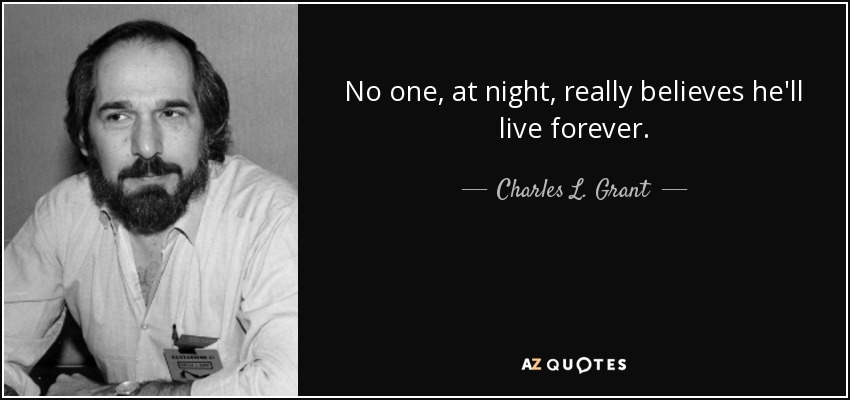 No one, at night, really believes he'll live forever. - Charles L. Grant