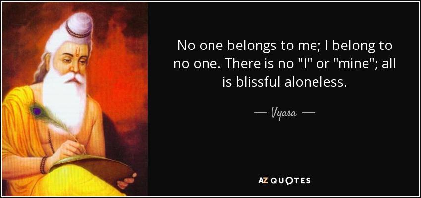Vyasa Quote No One Belongs To Me I Belong To No One