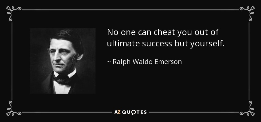No one can cheat you out of ultimate success but yourself. - Ralph Waldo Emerson