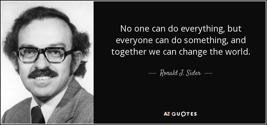 Ronald J Sider Quote No One Can Do Everything But Everyone Can Do