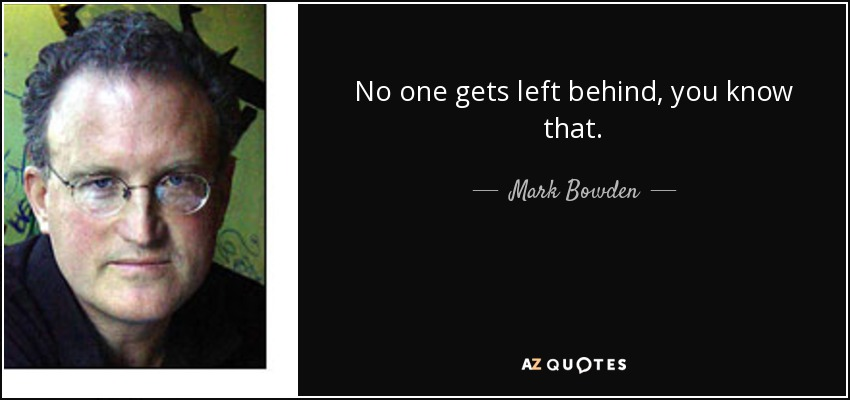Mark Bowden Quote No One Gets Left Behind You Know That