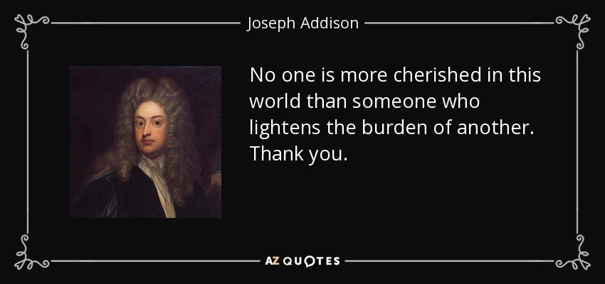 Joseph Addison quote: No one is more cherished in this ...
