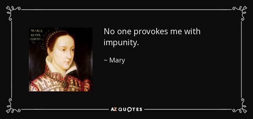 Citate Fotografie Queen : Mary queen of scots quote no one provokes me with impunity
