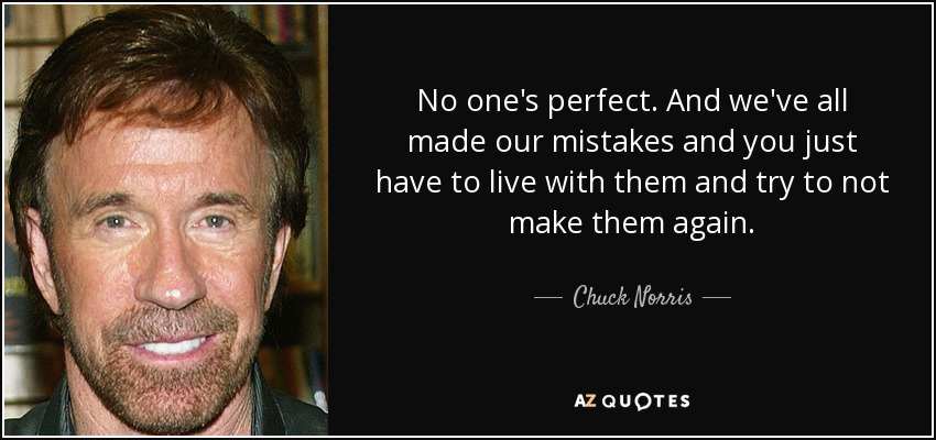 Chuck Norris Quote No Ones Perfect And Weve All Made Our