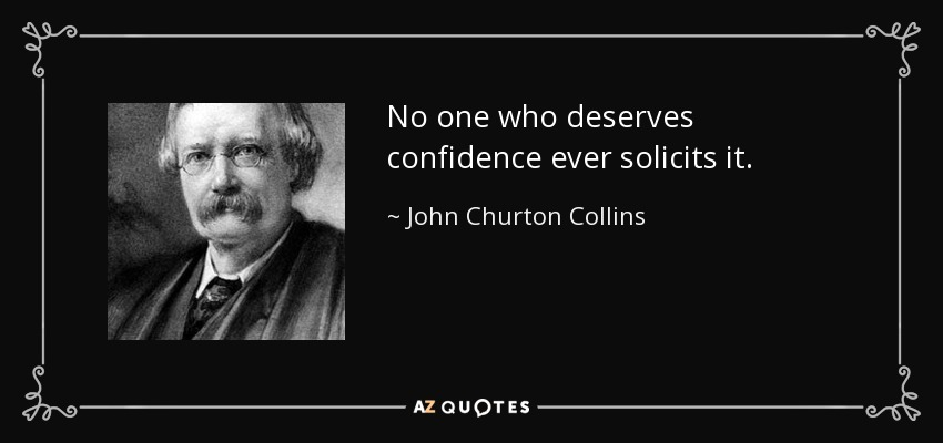 No one who deserves confidence ever solicits it. - John Churton Collins