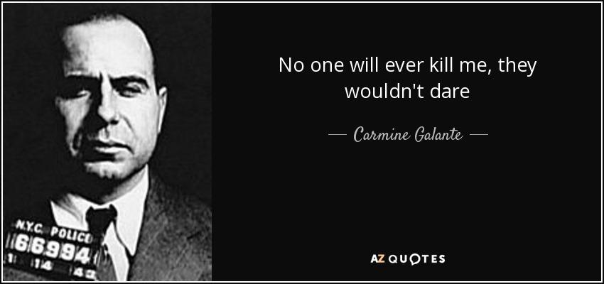 No one will ever kill me, they wouldn't dare - Carmine Galante