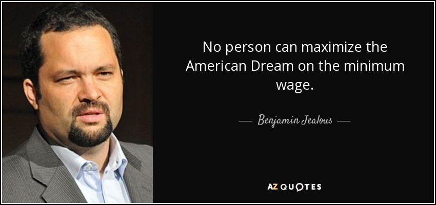 minimum wage and the american dream essay Strengthening the american dream is about the basics: make work pay by increasing the minimum wage, empowering unions to bargain collectively.