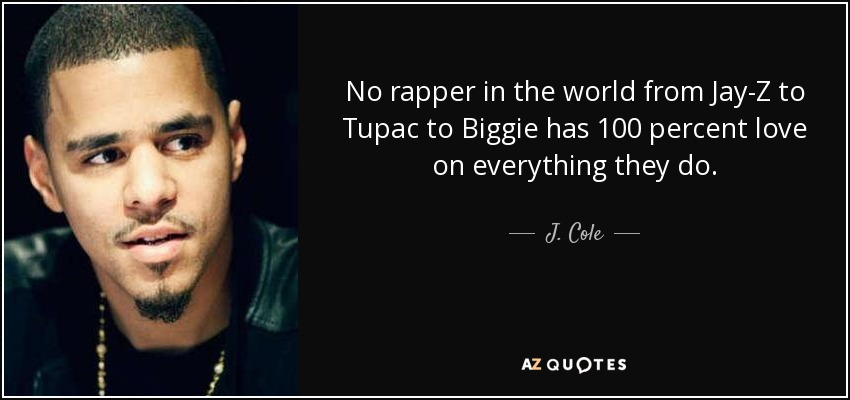 J Cole Quote No Rapper In The World From Jay Z To Tupac To