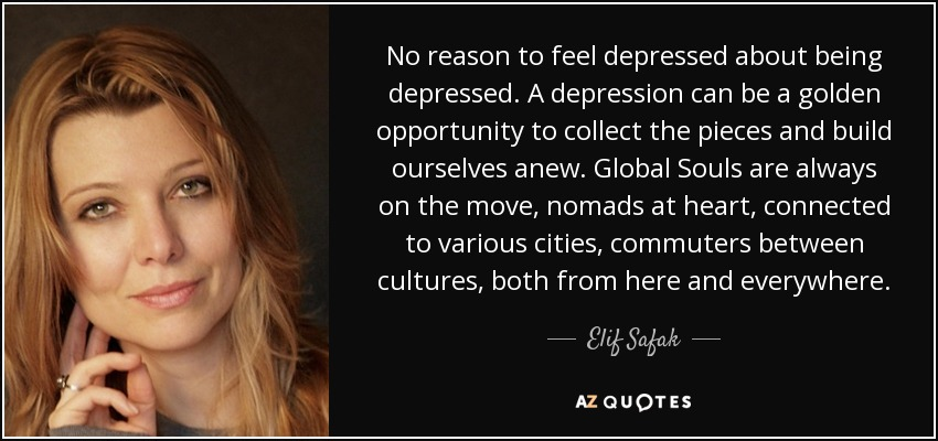 elif safak quote no reason to feel depressed about being. Black Bedroom Furniture Sets. Home Design Ideas