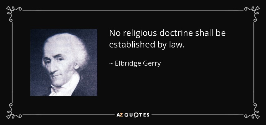 No religious doctrine shall be established by law. - Elbridge Gerry