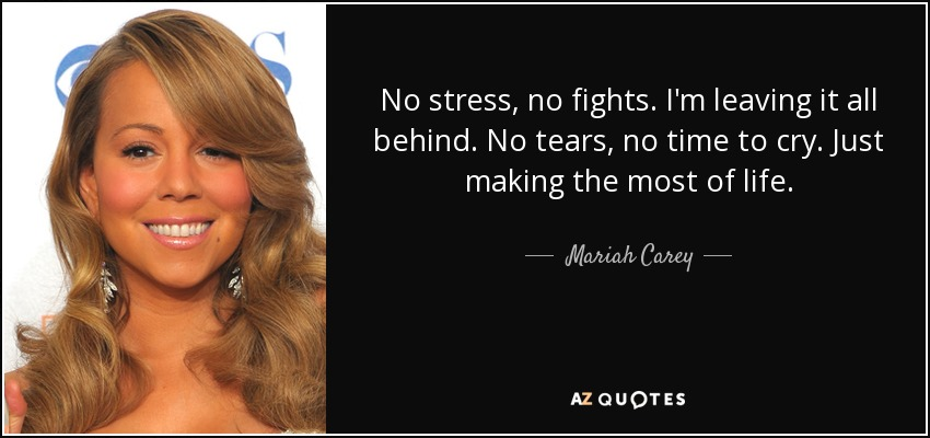 Mariah Carey Quote: No Stress, No Fights. I'm Leaving It