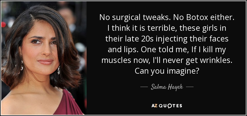 Salma Hayek quote: No surgical tweaks  No Botox either  I
