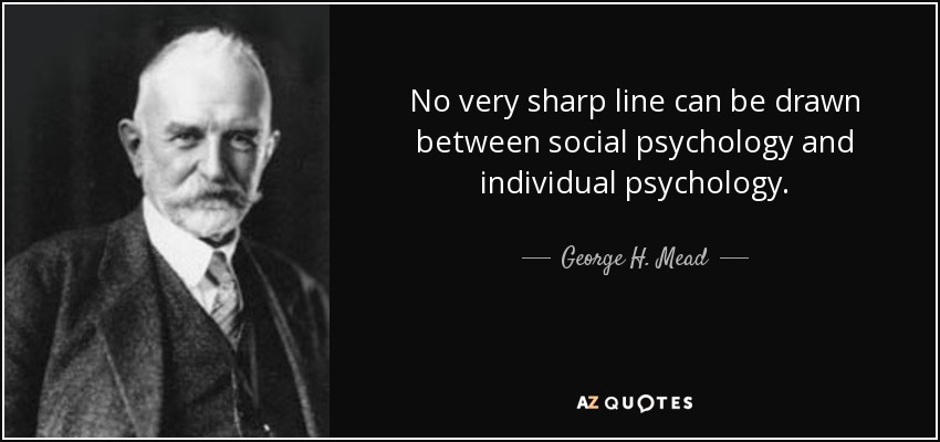 No very sharp line can be drawn between social psychology and individual psychology. - George H. Mead