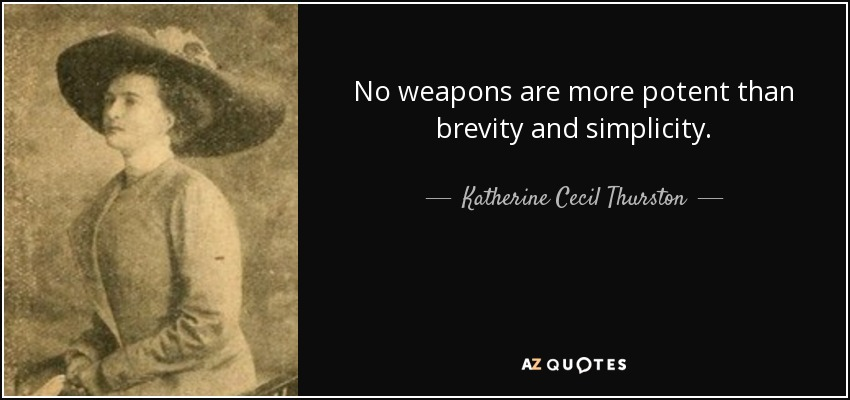 No weapons are more potent than brevity and simplicity. - Katherine Cecil Thurston