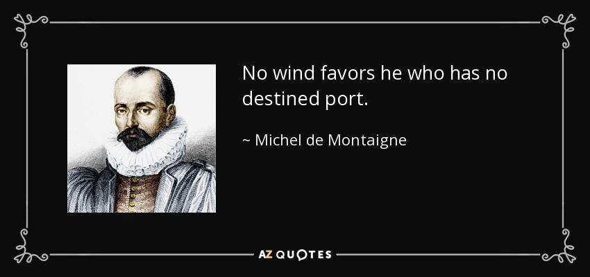 No wind favors he who has no destined port. - Michel de Montaigne