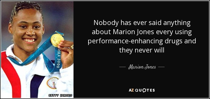 Nobody has ever said anything about Marion Jones every using performance-enhancing drugs and they never will - Marion Jones