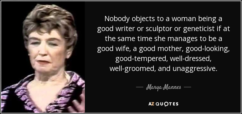 Marya Mannes Quote Nobody Objects To A Woman Being A Good Writer Or