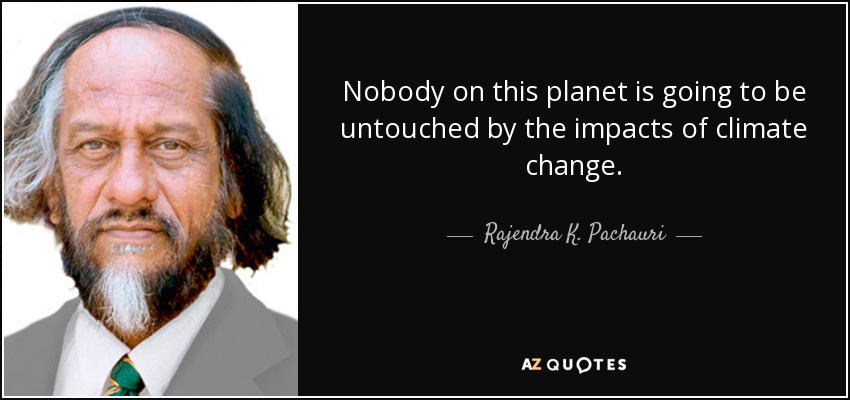 Global Warming Quotes Extraordinary Rajendra Kpachauri Quote Nobody On This Planet Is Going To Be