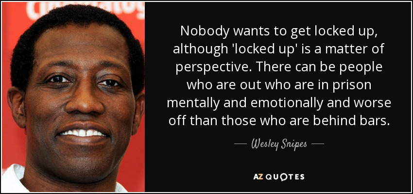 Wesley Snipes Quote Nobody Wants To Get Locked Up Although Locked