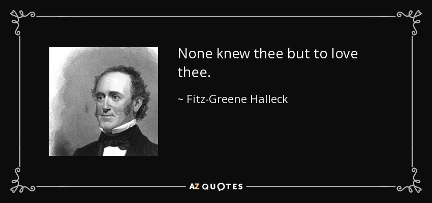 None knew thee but to love thee. - Fitz-Greene Halleck