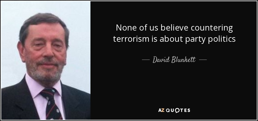 None of us believe countering terrorism is about party politics - David Blunkett