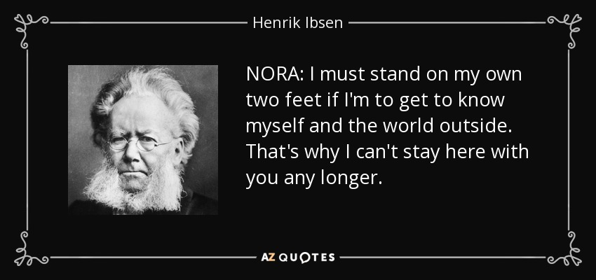Henrik Ibsen Quote Nora I Must Stand On My Own Two Feet If