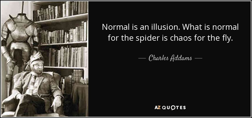 Charles addams quote normal is an illusion what is normal for the normal is an illusion what is normal for the spider is chaos for the fly altavistaventures Choice Image