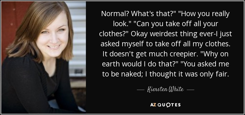 Normal? What's that?