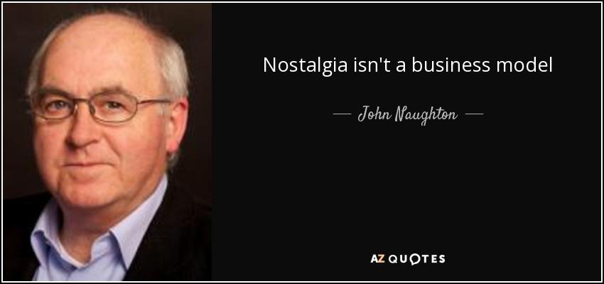 Nostalgia isn't a business model - John Naughton