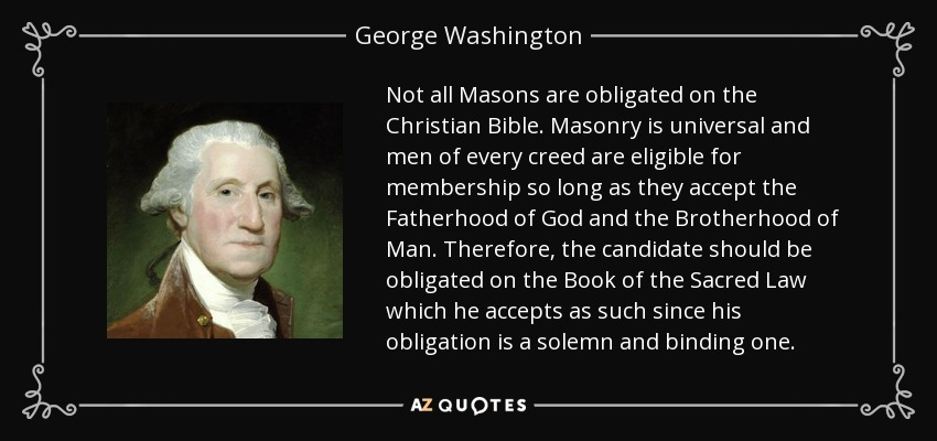 George Washington Quotes Bible: George Washington Quote: Not All Masons Are Obligated On