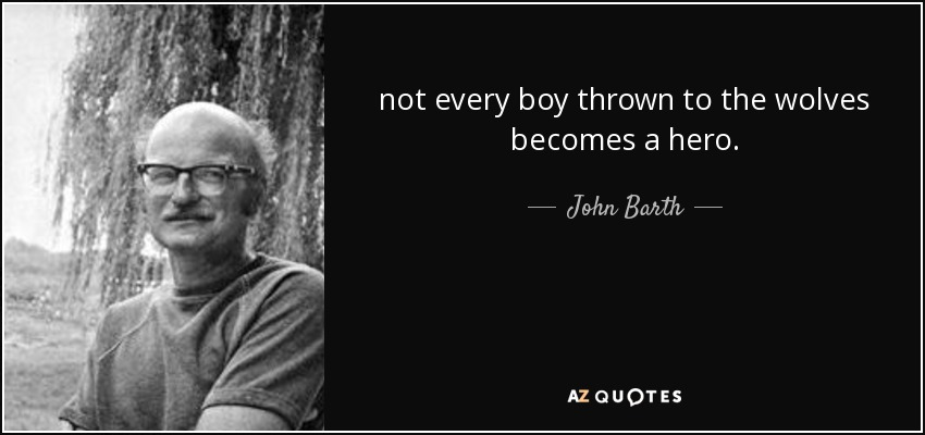 not every boy thrown to the wolves becomes a hero. - John Barth