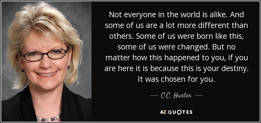 a5665ecebf0 C.C. Hunter quote  Not everyone in the world is alike. And some of...