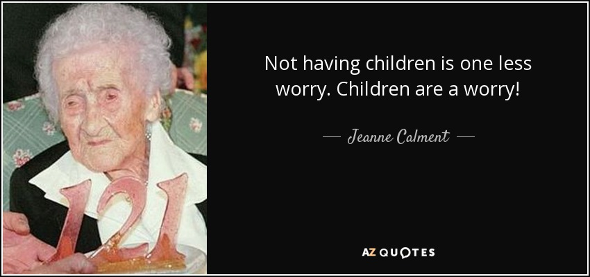 Jeanne Calment Quote Not Having Children Is One Less Worry