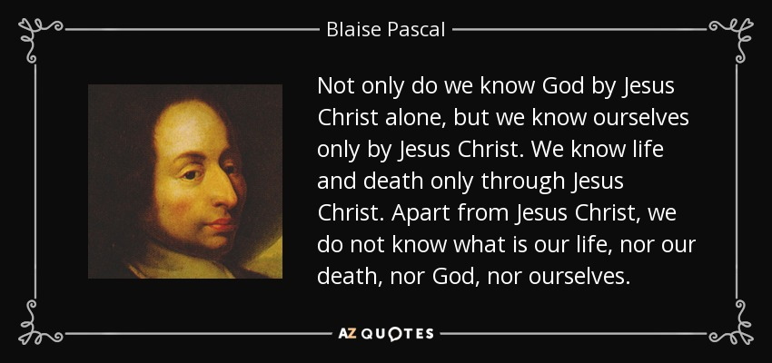 Blaise Pascal Quote Not Only Do We Know God By Jesus Christ Alone