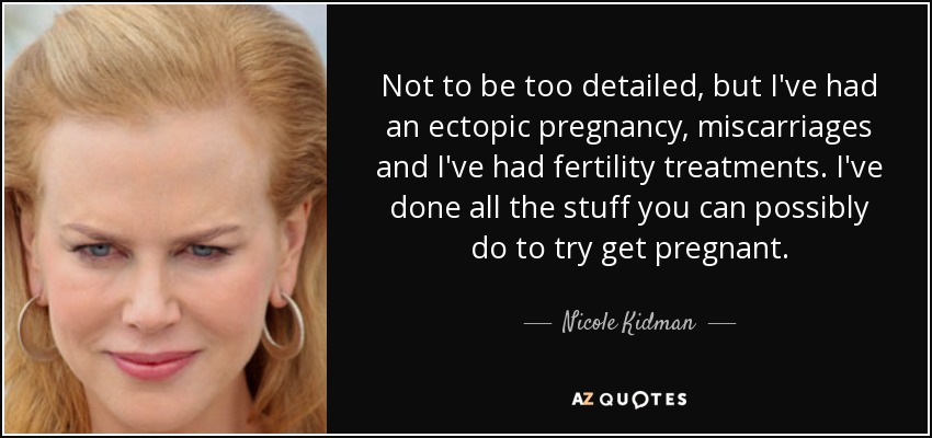 Nicole Kidman Quote Not To Be Too Detailed But Ive Had An Ectopic