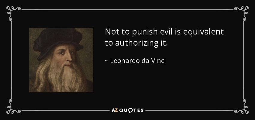 Not to punish evil is equivalent to authorizing it. - Leonardo da Vinci