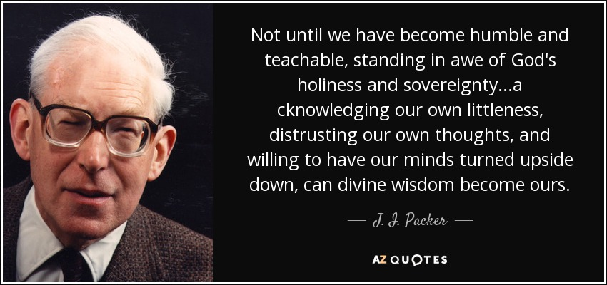 J I Packer Quote Not Until We Have Become Humble And