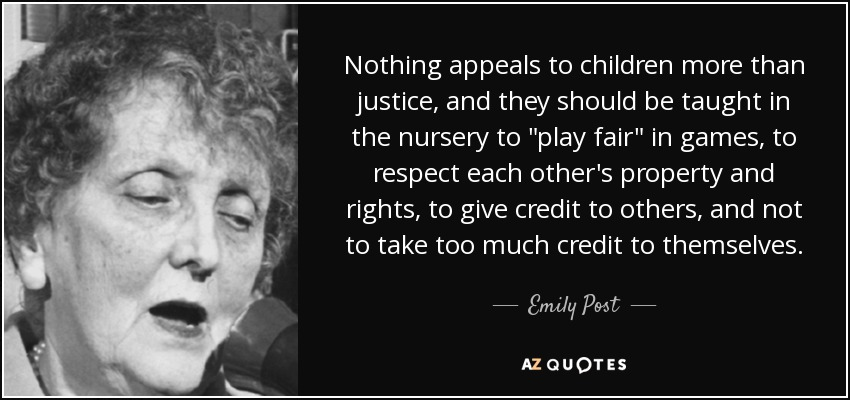 Nothing appeals to children more than justice, and they should be taught in the nursery to
