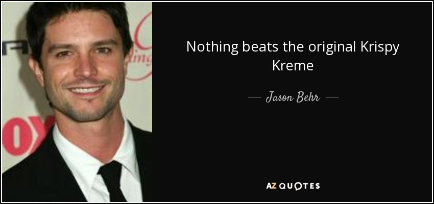 Nothing beats the original Krispy Kreme - Jason Behr