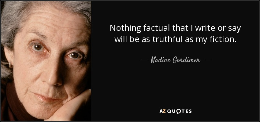 Nothing factual that I write or say will be as truthful as my fiction. - Nadine Gordimer