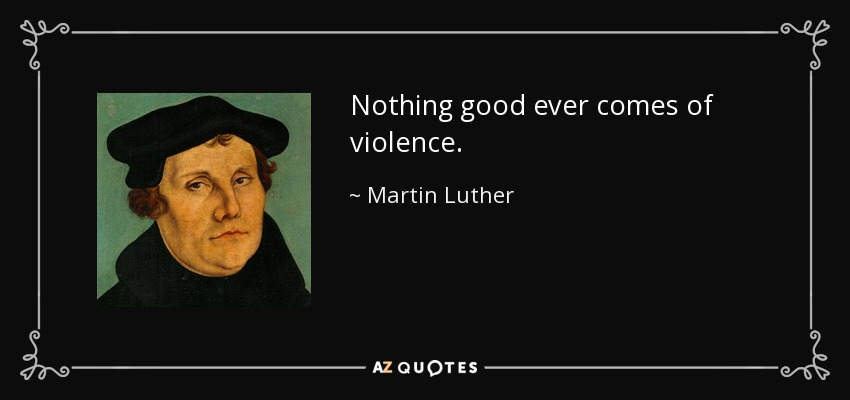 Nothing good ever comes of violence. - Martin Luther