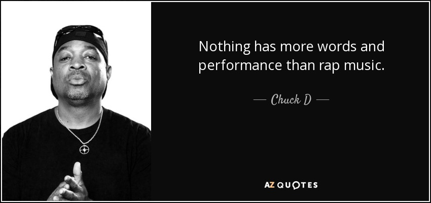 Nothing has more words and performance than rap music. - Chuck D