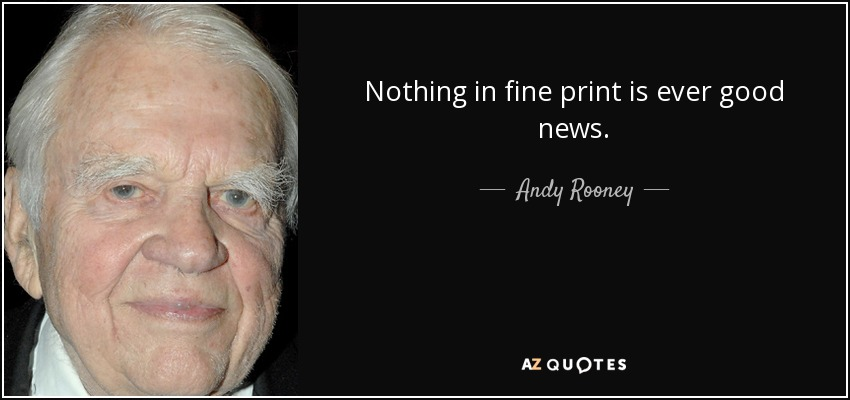 Nothing in fine print is ever good news. - Andy Rooney