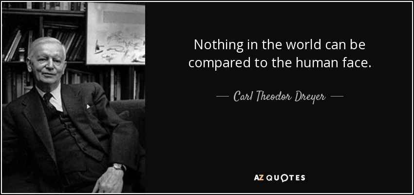 Nothing in the world can be compared to the human face. - Carl Theodor Dreyer