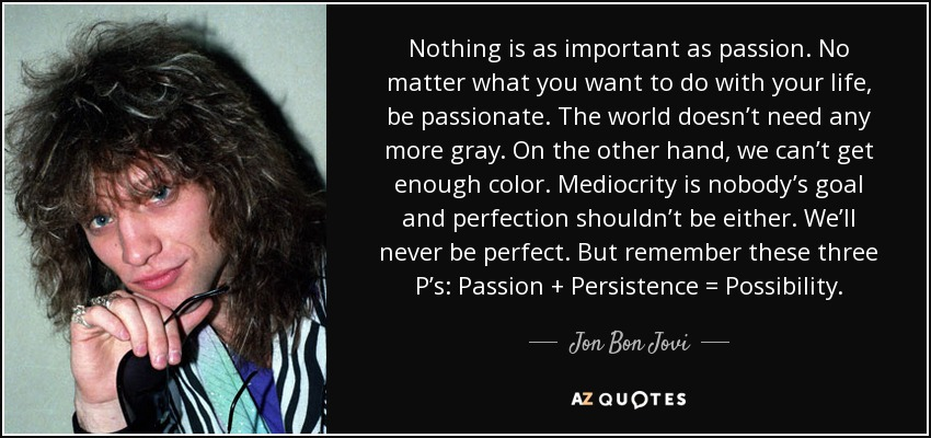 Jon Bon Jovi Quote Nothing Is As Important As Passion No Matter
