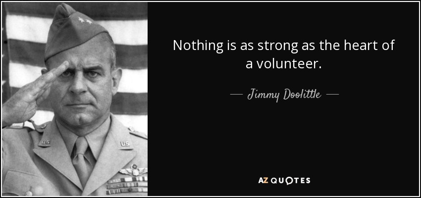 Nothing is as strong as the heart of a volunteer. - Jimmy Doolittle